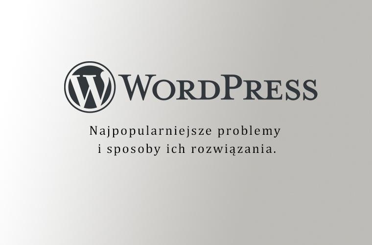 wordpress najpopularniejsze problemy i sposoby ich rozwiązania